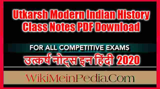 Utkarsh Modern Indian History Class Notes PDF Download