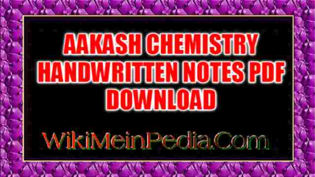 AAKASH CHEMISTRY HANDWRITTEN NOTES PDF DOWNLOAD