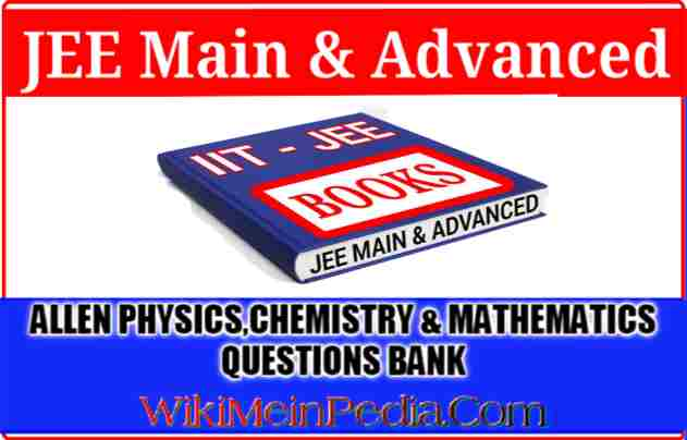 ALLEN PHYSICS CHEMISTRY MATHEMATICS QUESTIONS BANK FOR JEE