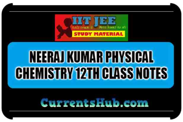 NEERAJ KUMAR PHYSICAL CHEMISTRY 12TH CLASS NOTES