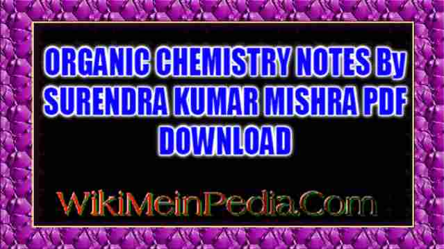 ORGANIC CHEMISTRY NOTES By SURENDRA KUMAR MISHRA PDF DOWNLOAD